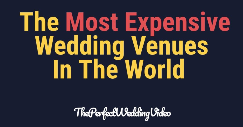 The 5 Most Expensive Wedding Venues In The World